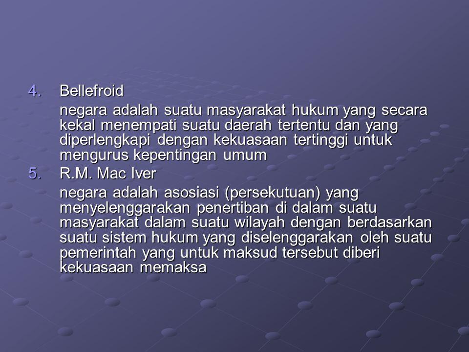 4.Bellefroid negara adalah suatu masyarakat hukum yang secara kekal menempati suatu daerah tertentu dan yang diperlengkapi dengan kekuasaan tertinggi