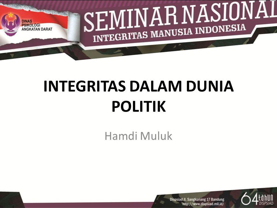 INTEGRITAS DALAM DUNIA POLITIK Hamdi Muluk