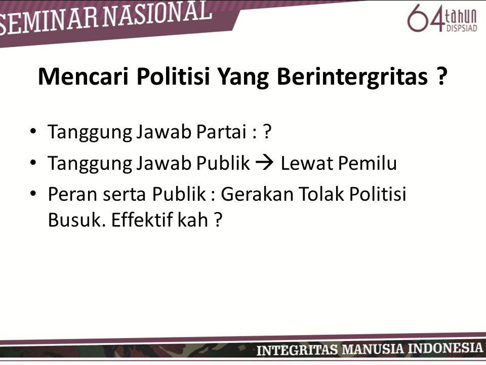 Mencari Politisi Yang Berintergritas .• Tanggung Jawab Partai : .