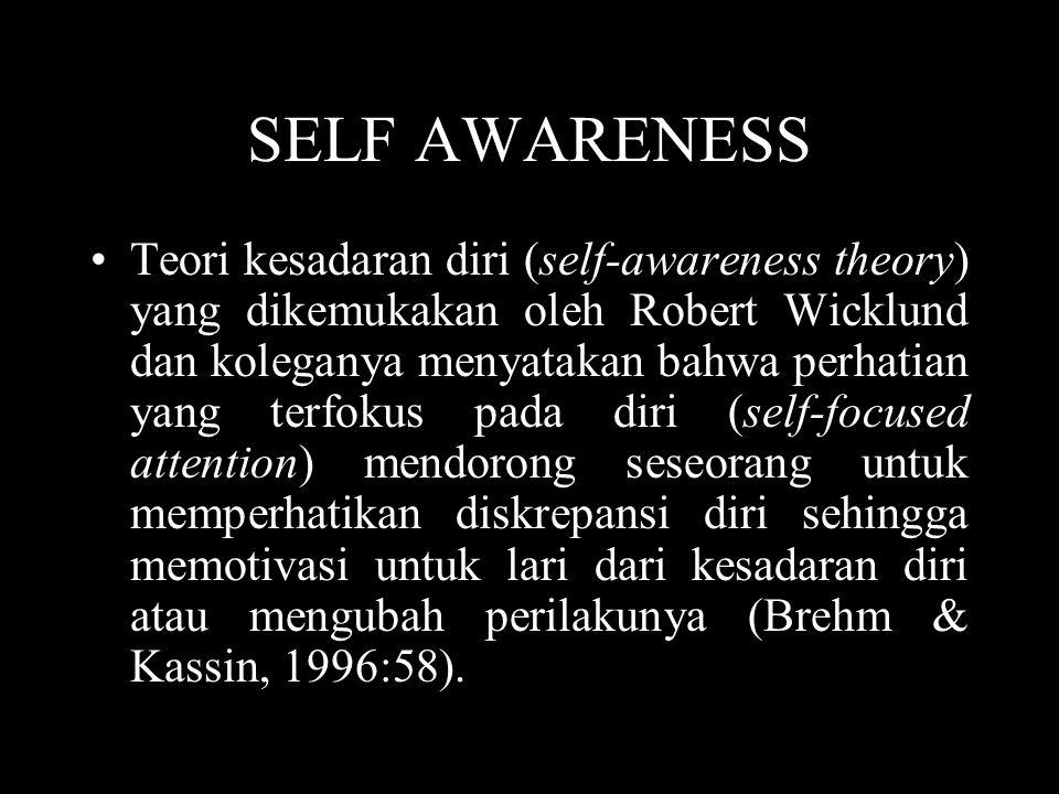 SELF AWARENESS •Teori kesadaran diri (self-awareness theory) yang dikemukakan oleh Robert Wicklund dan koleganya menyatakan bahwa perhatian yang terfo