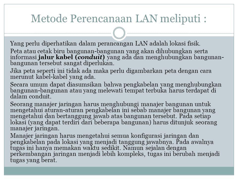 Metode Perencanaan LAN meliputi : Yang perlu diperhatikan dalam perancangan LAN adalah lokasi fisik. Peta atau cetak biru bangunan-bangunan yang akan