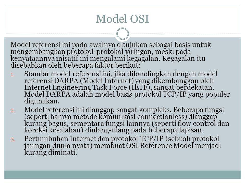 Model OSI Model referensi ini pada awalnya ditujukan sebagai basis untuk mengembangkan protokol-protokol jaringan, meski pada kenyataannya inisatif in