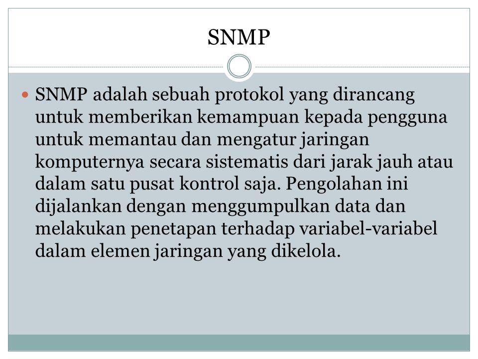 SNMP  SNMP adalah sebuah protokol yang dirancang untuk memberikan kemampuan kepada pengguna untuk memantau dan mengatur jaringan komputernya secara s