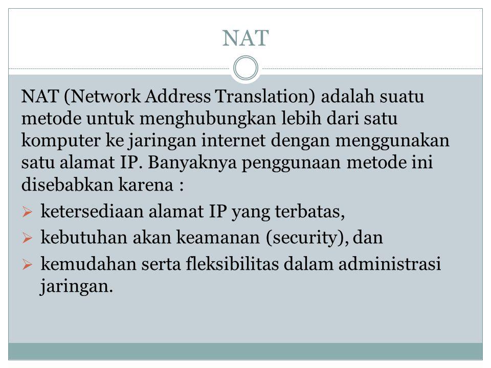 NAT (Network Address Translation) adalah suatu metode untuk menghubungkan lebih dari satu komputer ke jaringan internet dengan menggunakan satu alamat