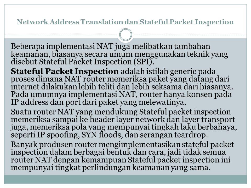 Network Address Translation dan Stateful Packet Inspection Beberapa implementasi NAT juga melibatkan tambahan keamanan, biasanya secara umum menggunak