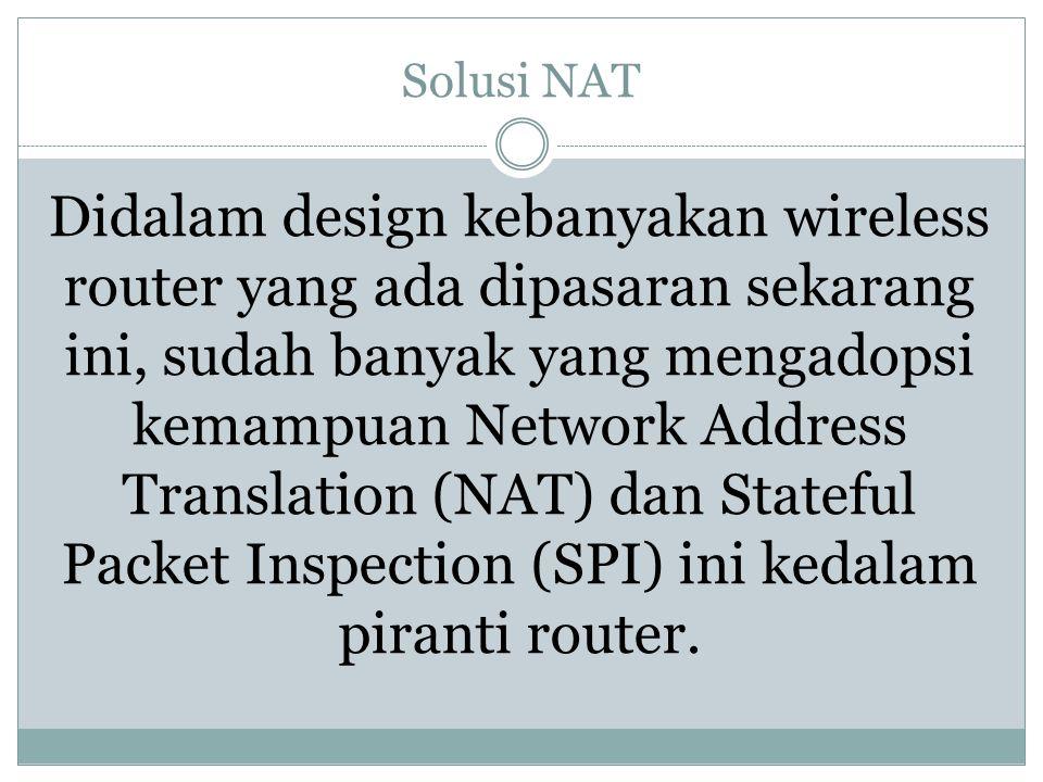 Solusi NAT Didalam design kebanyakan wireless router yang ada dipasaran sekarang ini, sudah banyak yang mengadopsi kemampuan Network Address Translati