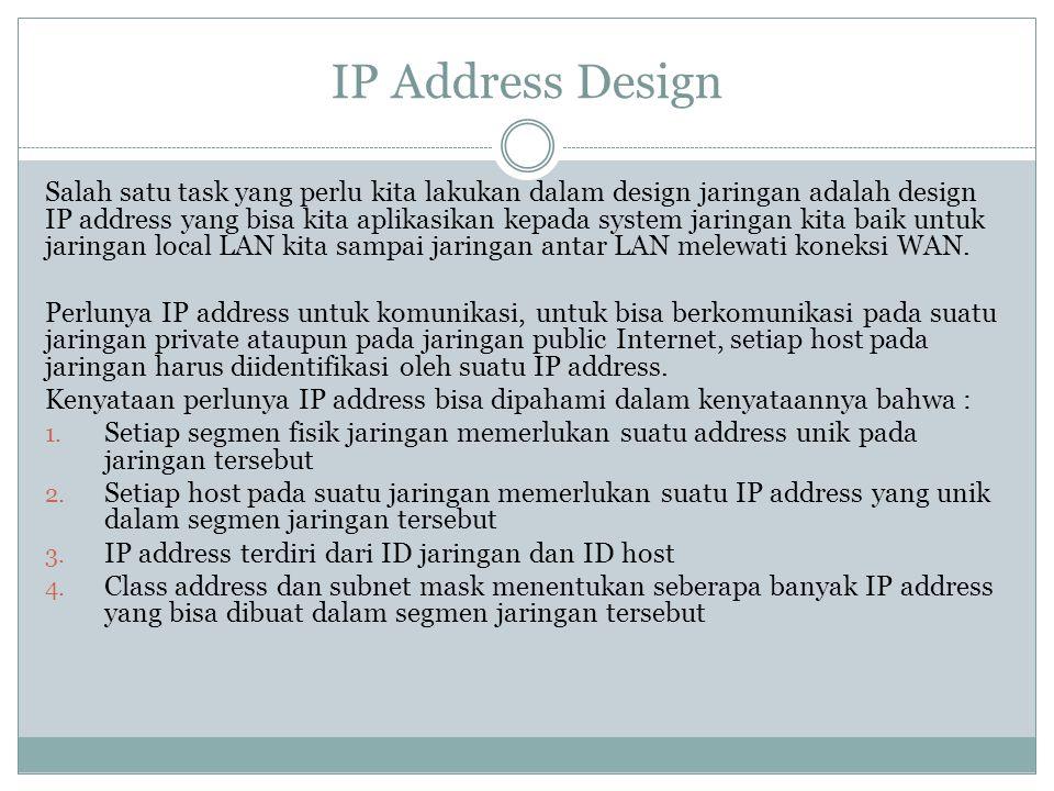 Salah satu task yang perlu kita lakukan dalam design jaringan adalah design IP address yang bisa kita aplikasikan kepada system jaringan kita baik unt
