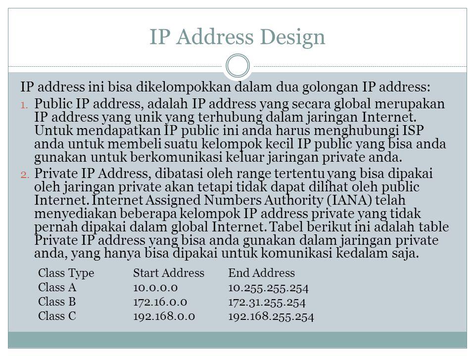IP Address Design IP address ini bisa dikelompokkan dalam dua golongan IP address: 1. Public IP address, adalah IP address yang secara global merupaka