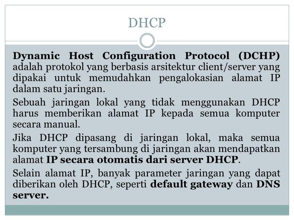 Dynamic Host Configuration Protocol (DCHP) adalah protokol yang berbasis arsitektur client/server yang dipakai untuk memudahkan pengalokasian alamat I