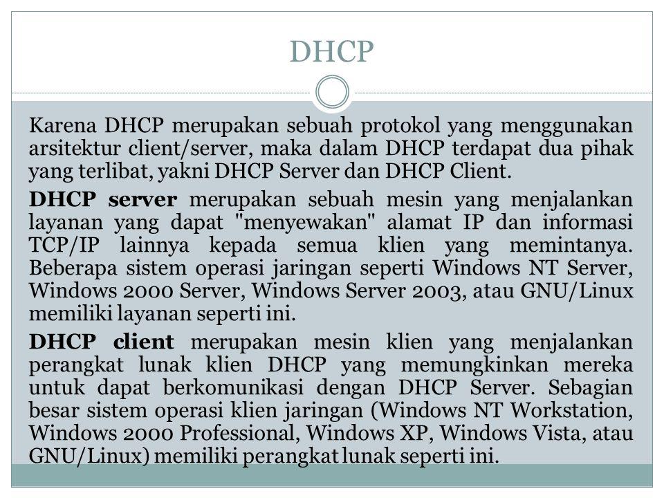 DHCP Karena DHCP merupakan sebuah protokol yang menggunakan arsitektur client/server, maka dalam DHCP terdapat dua pihak yang terlibat, yakni DHCP Ser