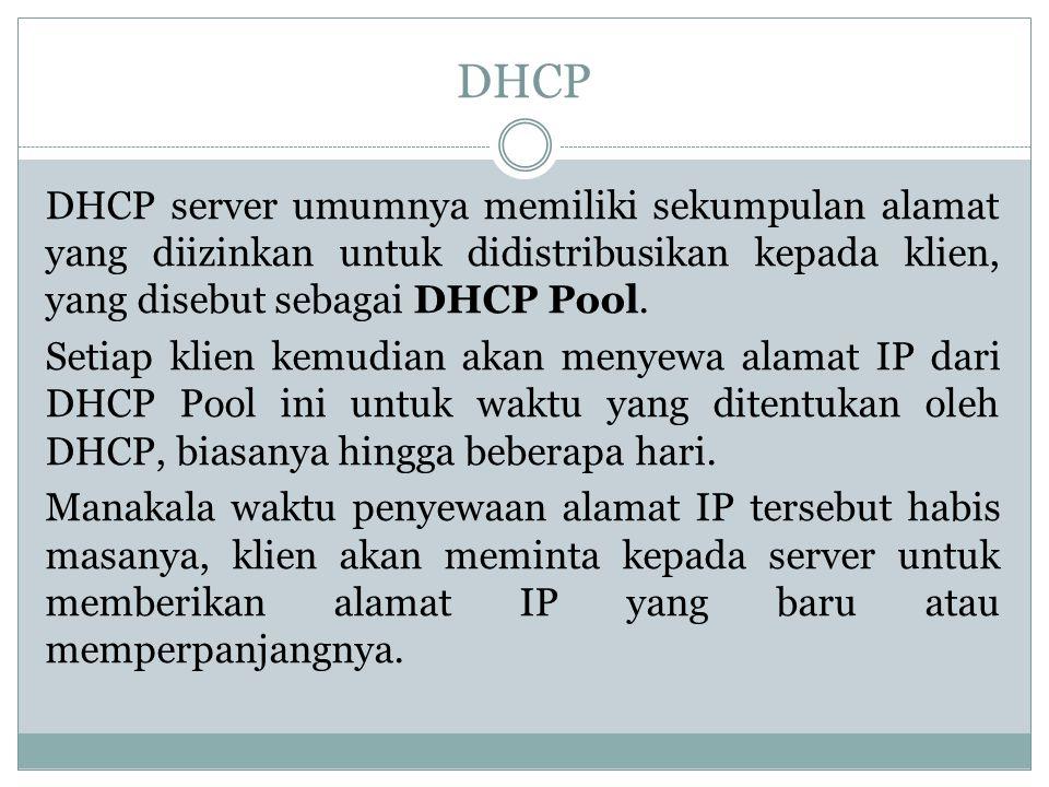 DHCP DHCP server umumnya memiliki sekumpulan alamat yang diizinkan untuk didistribusikan kepada klien, yang disebut sebagai DHCP Pool. Setiap klien ke