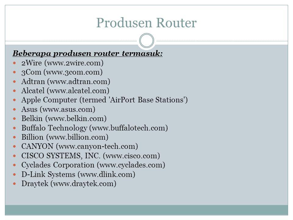 Produsen Router Beberapa produsen router termasuk:  2Wire (www.2wire.com)  3Com (www.3com.com)  Adtran (www.adtran.com)  Alcatel (www.alcatel.com)
