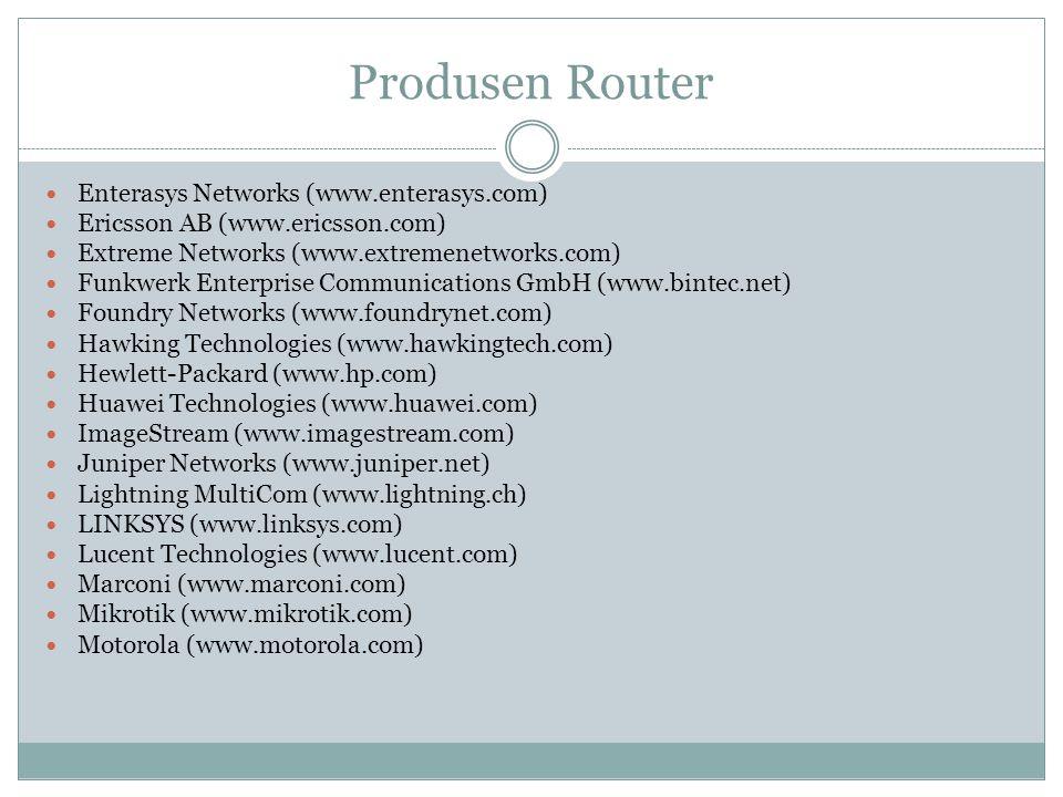 Produsen Router  Enterasys Networks (www.enterasys.com)  Ericsson AB (www.ericsson.com)  Extreme Networks (www.extremenetworks.com)  Funkwerk Ente