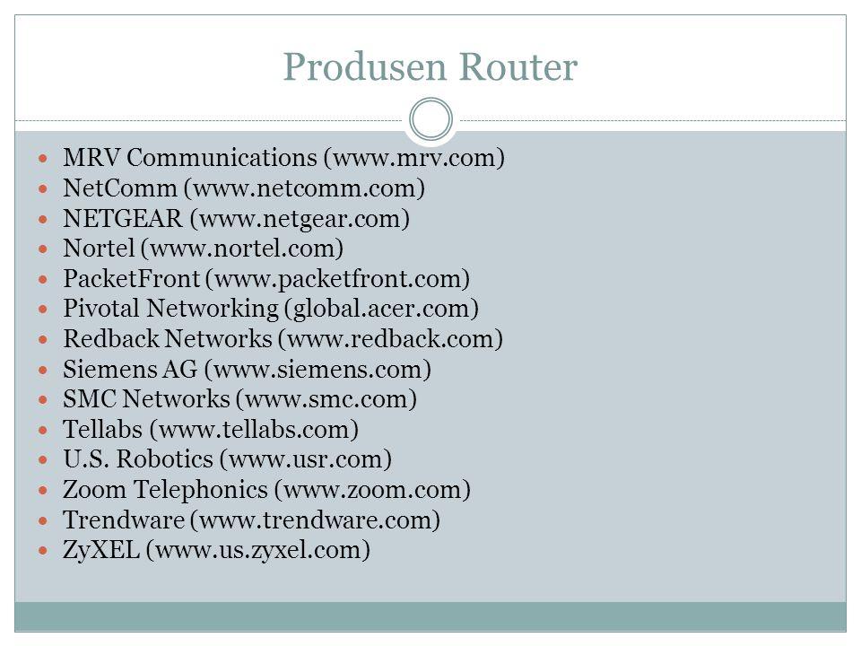 Produsen Router  MRV Communications (www.mrv.com)  NetComm (www.netcomm.com)  NETGEAR (www.netgear.com)  Nortel (www.nortel.com)  PacketFront (ww