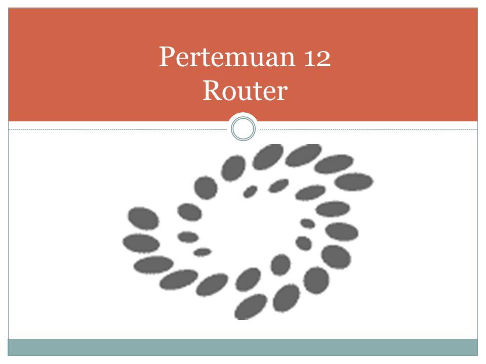 Pertemuan 12 Router
