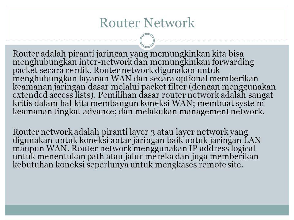 Router adalah piranti jaringan yang memungkinkan kita bisa menghubungkan inter-network dan memungkinkan forwarding packet secara cerdik. Router networ