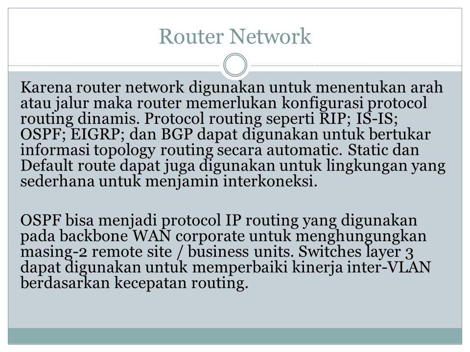 Router Network Karena router network digunakan untuk menentukan arah atau jalur maka router memerlukan konfigurasi protocol routing dinamis. Protocol