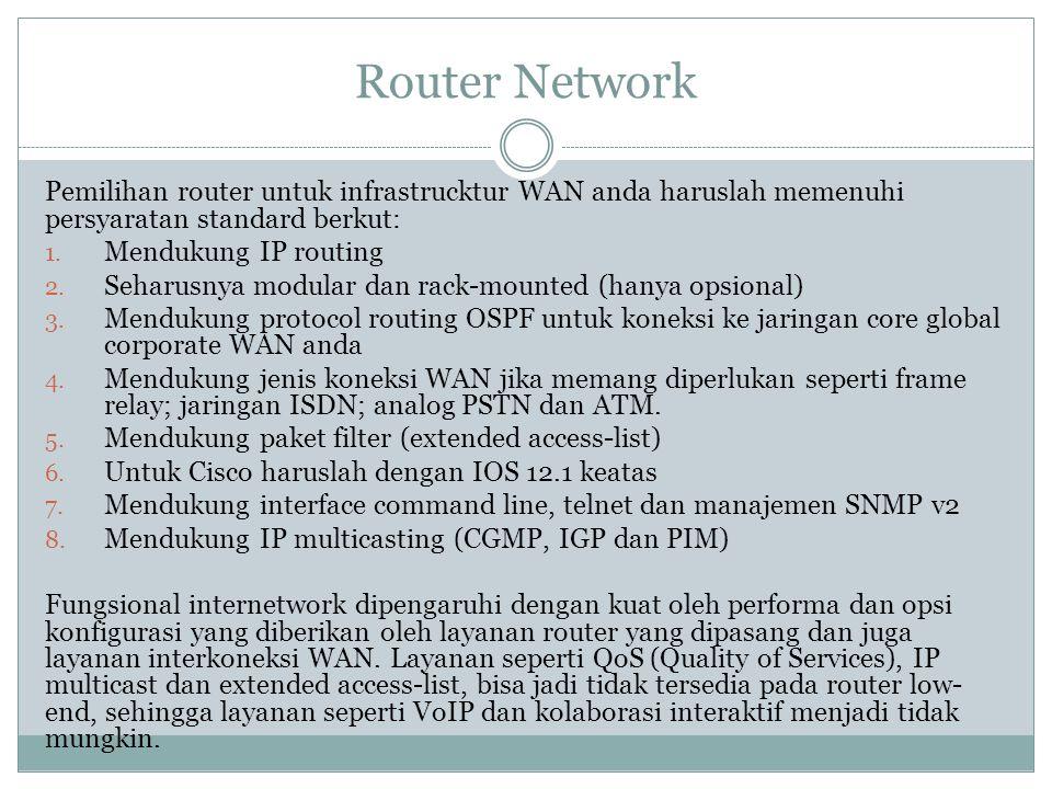Router Network Pemilihan router untuk infrastrucktur WAN anda haruslah memenuhi persyaratan standard berkut: 1. Mendukung IP routing 2. Seharusnya mod
