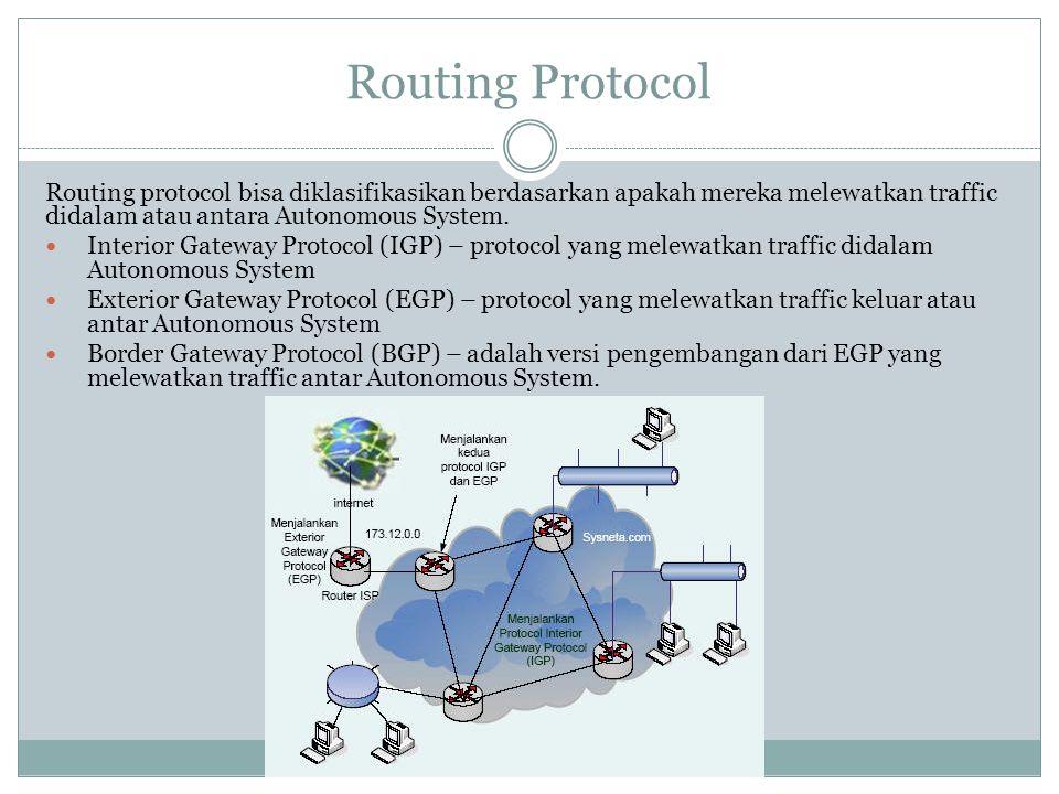 Routing Protocol Routing protocol bisa diklasifikasikan berdasarkan apakah mereka melewatkan traffic didalam atau antara Autonomous System.  Interior