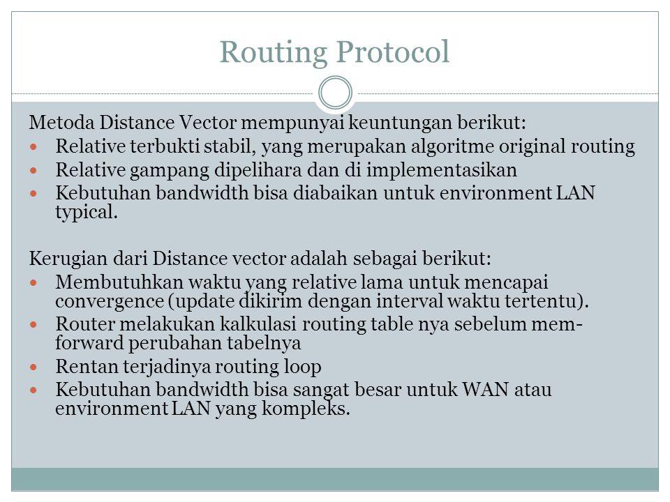 Routing Protocol Metoda Distance Vector mempunyai keuntungan berikut:  Relative terbukti stabil, yang merupakan algoritme original routing  Relative