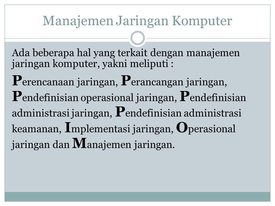 Manajemen Jaringan Komputer Ada beberapa hal yang terkait dengan manajemen jaringan komputer, yakni meliputi : P erencanaan jaringan, P erancangan jar