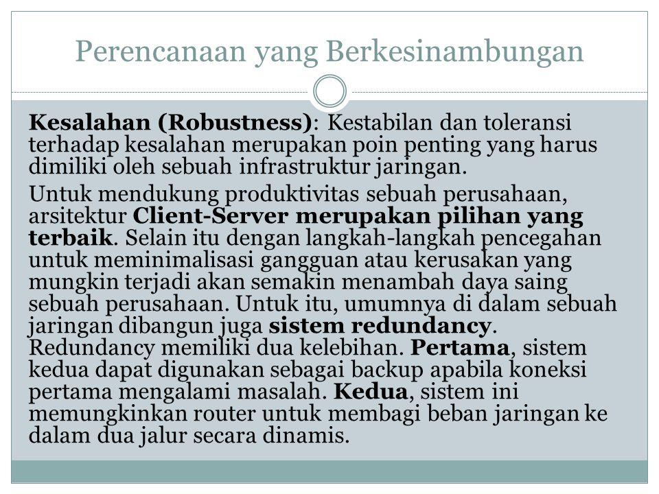 Perencanaan yang Berkesinambungan Kesalahan (Robustness): Kestabilan dan toleransi terhadap kesalahan merupakan poin penting yang harus dimiliki oleh