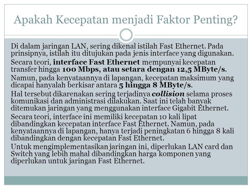 Apakah Kecepatan menjadi Faktor Penting? Di dalam jaringan LAN, sering dikenal istilah Fast Ethernet. Pada prinsipnya, istilah itu ditujukan pada jeni