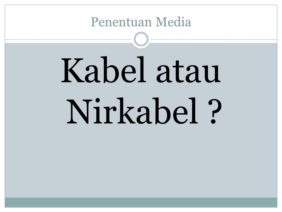 Penentuan Media Kabel atau Nirkabel ?