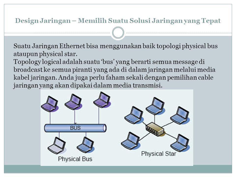 Design Jaringan – Memilih Suatu Solusi Jaringan yang Tepat Suatu Jaringan Ethernet bisa menggunakan baik topologi physical bus ataupun physical star.