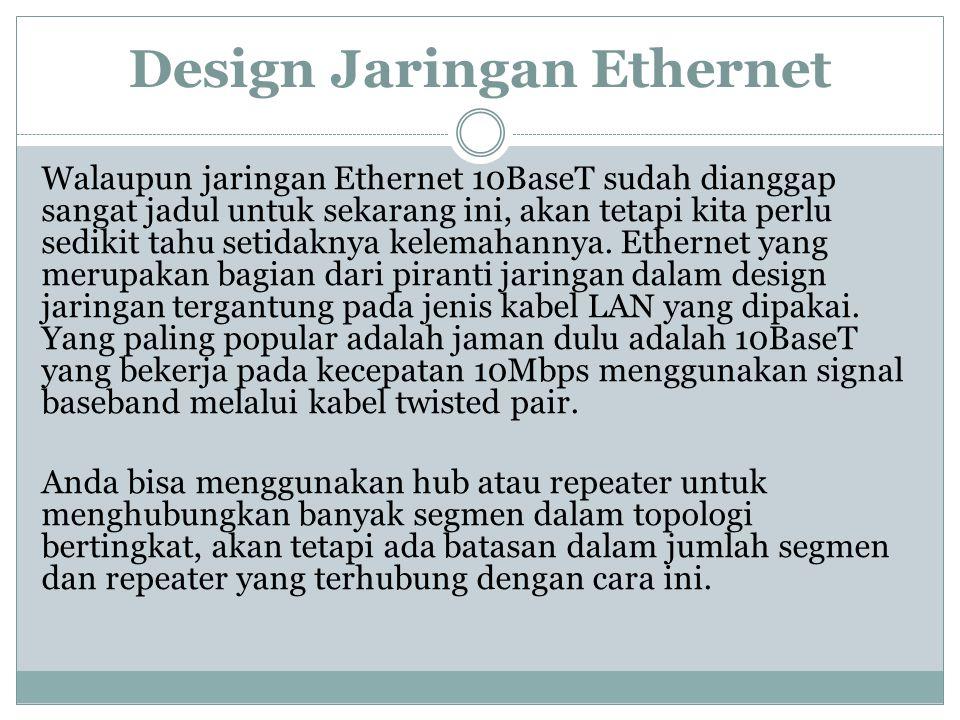 Design Jaringan Ethernet Walaupun jaringan Ethernet 10BaseT sudah dianggap sangat jadul untuk sekarang ini, akan tetapi kita perlu sedikit tahu setida