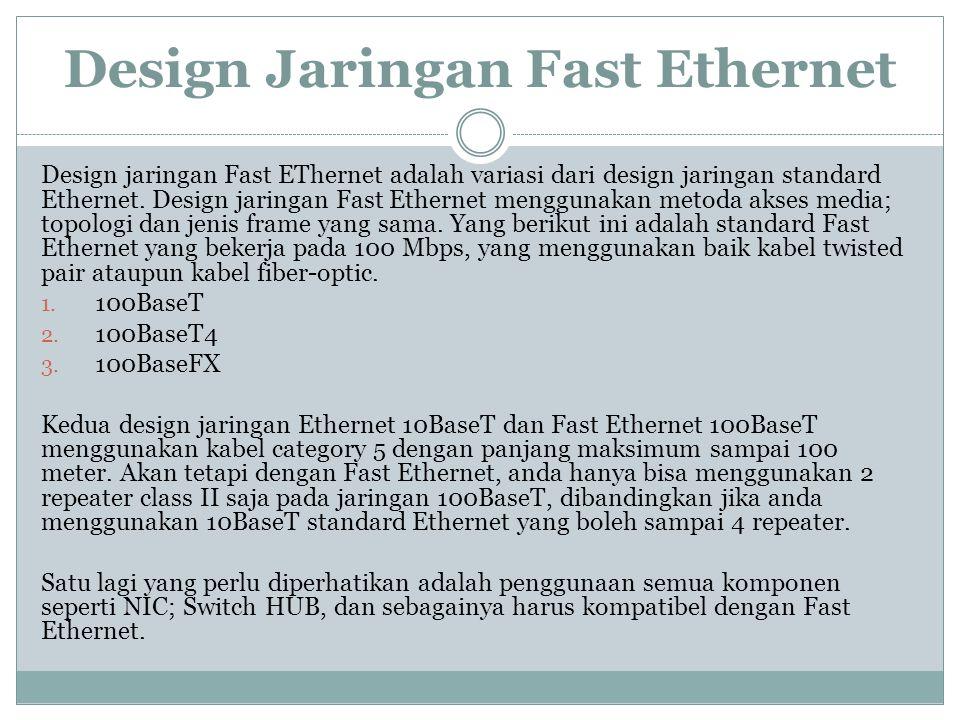 Design Jaringan Fast Ethernet Design jaringan Fast EThernet adalah variasi dari design jaringan standard Ethernet. Design jaringan Fast Ethernet mengg