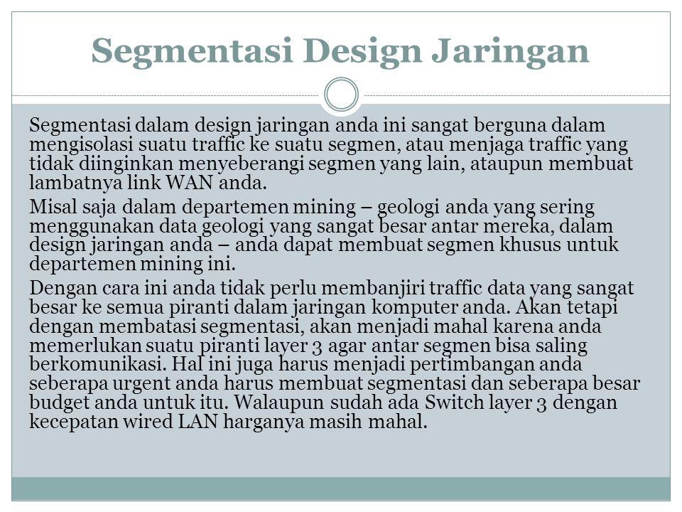 Segmentasi Design Jaringan Segmentasi dalam design jaringan anda ini sangat berguna dalam mengisolasi suatu traffic ke suatu segmen, atau menjaga traf