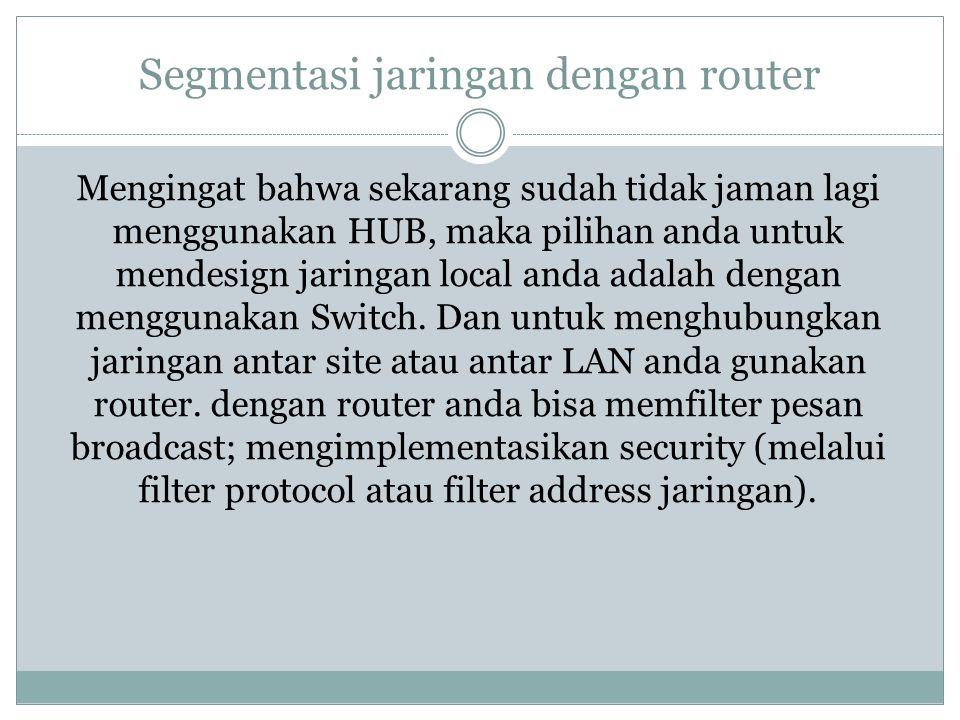 Segmentasi jaringan dengan router Mengingat bahwa sekarang sudah tidak jaman lagi menggunakan HUB, maka pilihan anda untuk mendesign jaringan local an