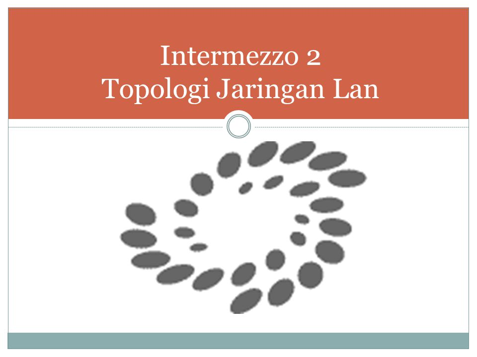 Intermezzo 2 Topologi Jaringan Lan