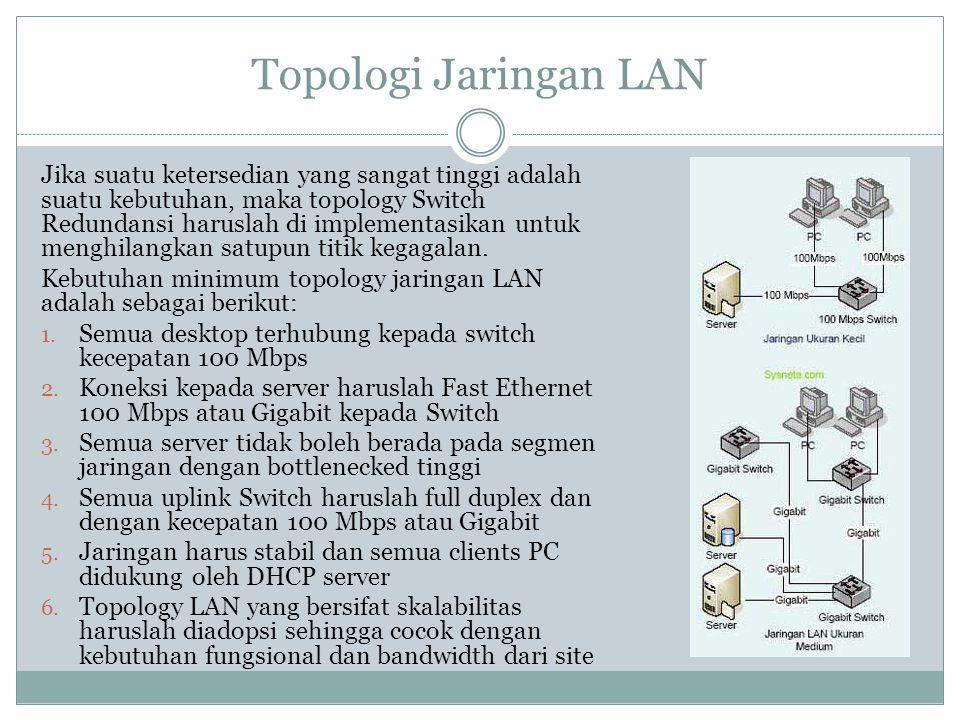 Topologi Jaringan LAN Jika suatu ketersedian yang sangat tinggi adalah suatu kebutuhan, maka topology Switch Redundansi haruslah di implementasikan un
