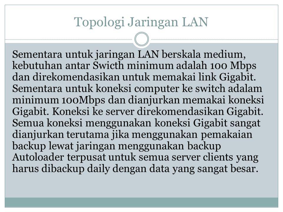 Topologi Jaringan LAN Sementara untuk jaringan LAN berskala medium, kebutuhan antar Swicth minimum adalah 100 Mbps dan direkomendasikan untuk memakai
