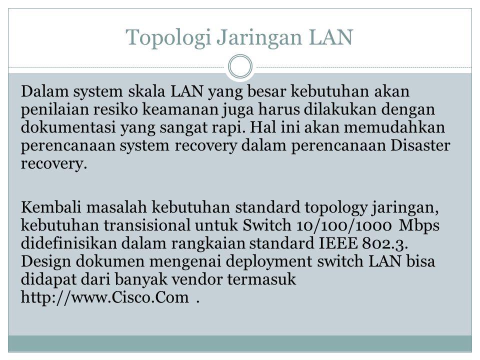 Topologi Jaringan LAN Dalam system skala LAN yang besar kebutuhan akan penilaian resiko keamanan juga harus dilakukan dengan dokumentasi yang sangat r