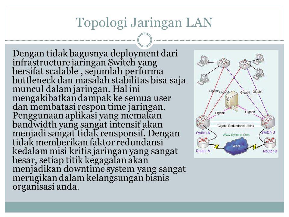 Topologi Jaringan LAN Dengan tidak bagusnya deployment dari infrastructure jaringan Switch yang bersifat scalable, sejumlah performa bottleneck dan ma