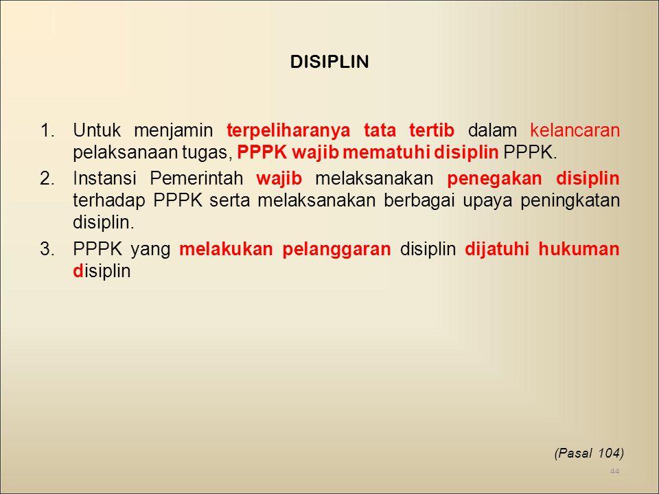 DISIPLIN 1.Untuk menjamin terpeliharanya tata tertib dalam kelancaran pelaksanaan tugas, PPPK wajib mematuhi disiplin PPPK.