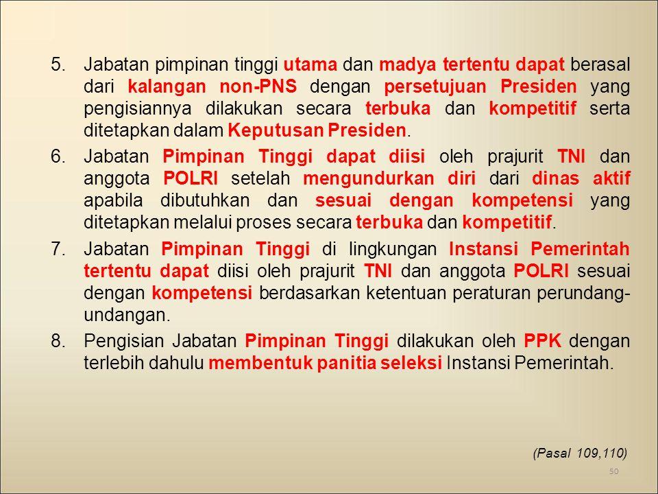5.Jabatan pimpinan tinggi utama dan madya tertentu dapat berasal dari kalangan non-PNS dengan persetujuan Presiden yang pengisiannya dilakukan secara