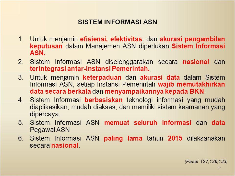 SISTEM INFORMASI ASN 1.Untuk menjamin efisiensi, efektivitas, dan akurasi pengambilan keputusan dalam Manajemen ASN diperlukan Sistem Informasi ASN.