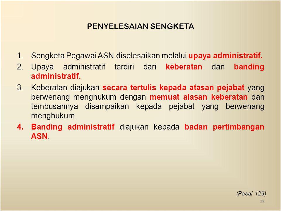 PENYELESAIAN SENGKETA 1.Sengketa Pegawai ASN diselesaikan melalui upaya administratif.