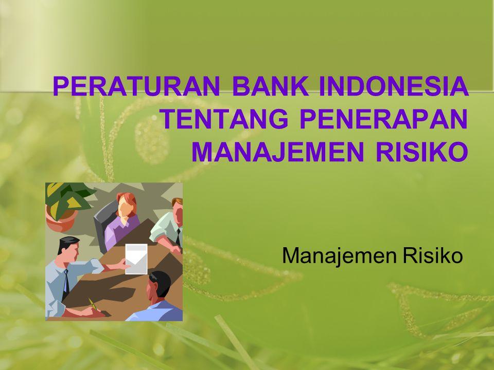 PERATURAN BANK INDONESIA TENTANG PENERAPAN MANAJEMEN RISIKO Manajemen Risiko