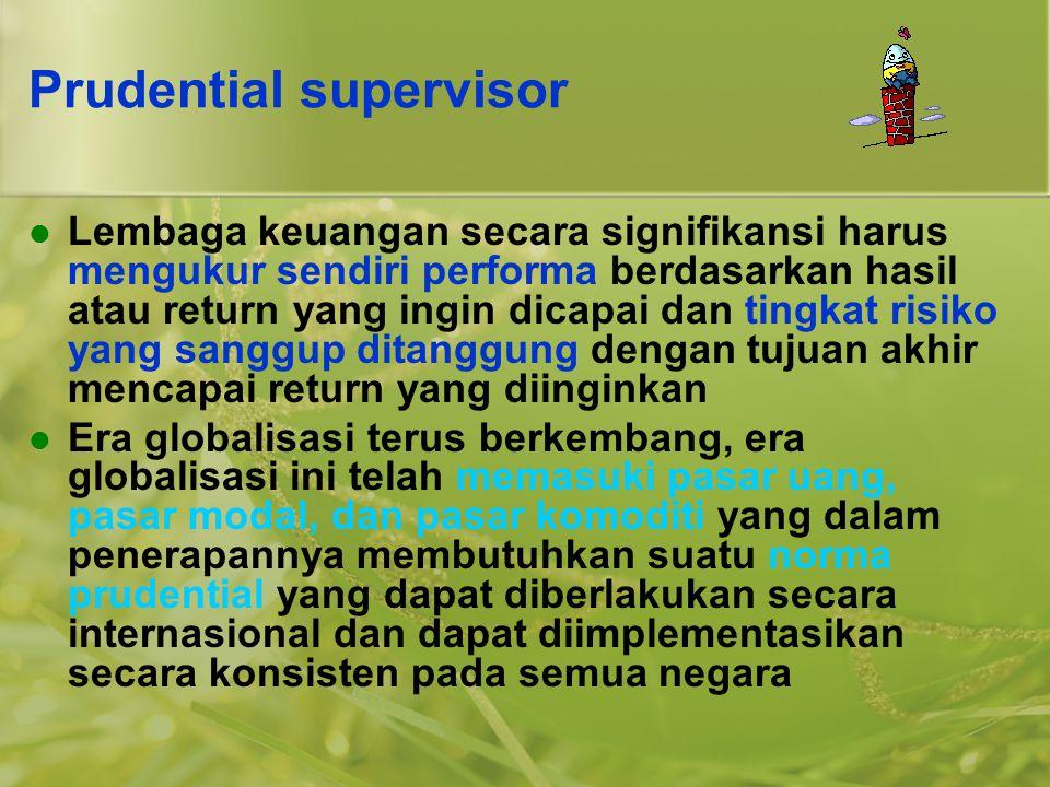 Prudential supervisor  Lembaga keuangan secara signifikansi harus mengukur sendiri performa berdasarkan hasil atau return yang ingin dicapai dan ting