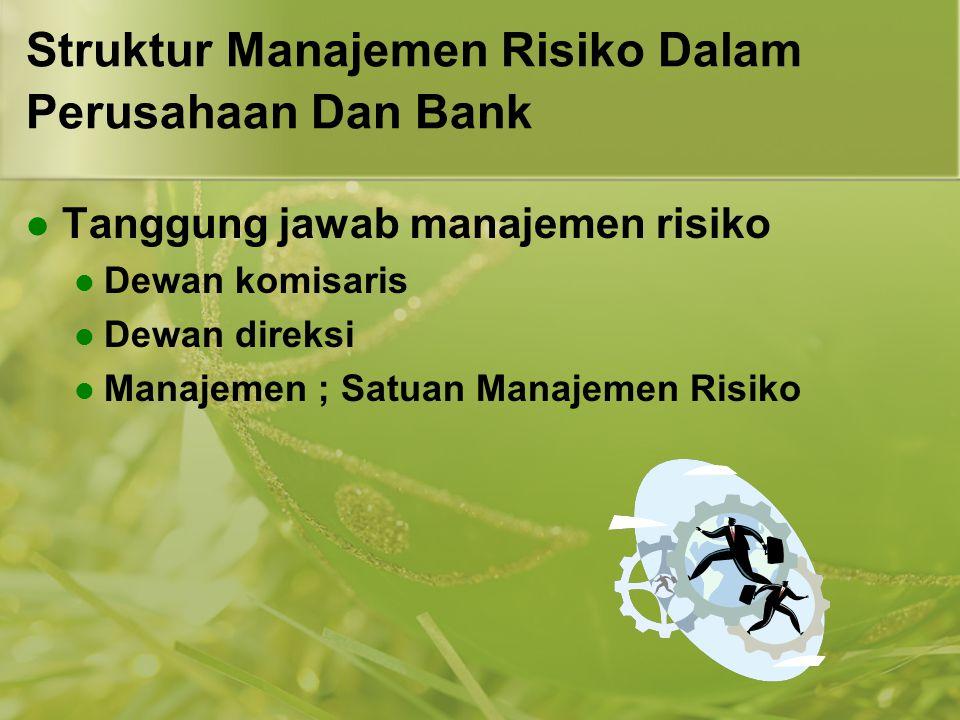 Struktur Manajemen Risiko Dalam Perusahaan Dan Bank  Tanggung jawab manajemen risiko  Dewan komisaris  Dewan direksi  Manajemen ; Satuan Manajemen