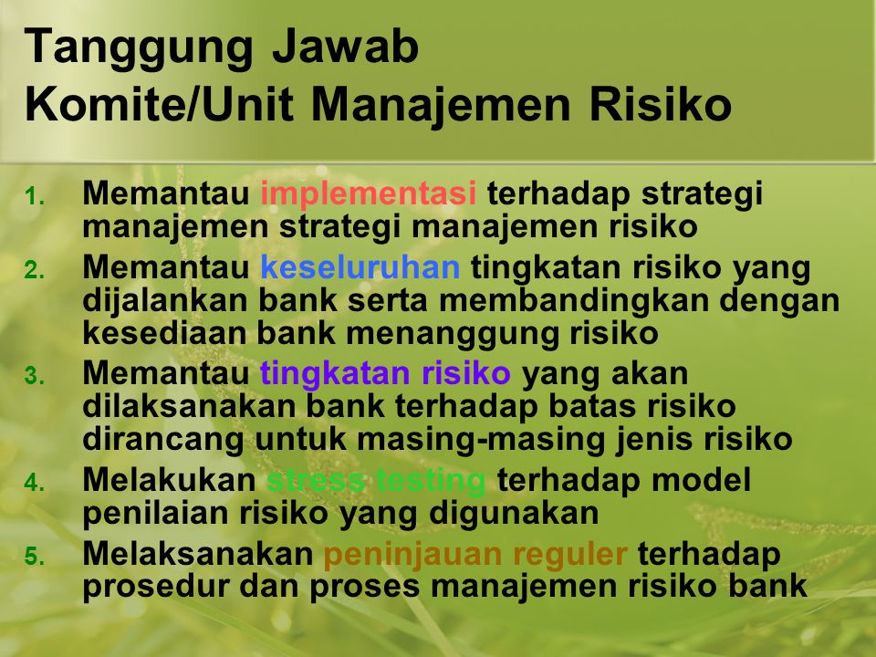 Tanggung Jawab Komite/Unit Manajemen Risiko 1. Memantau implementasi terhadap strategi manajemen strategi manajemen risiko 2. Memantau keseluruhan tin