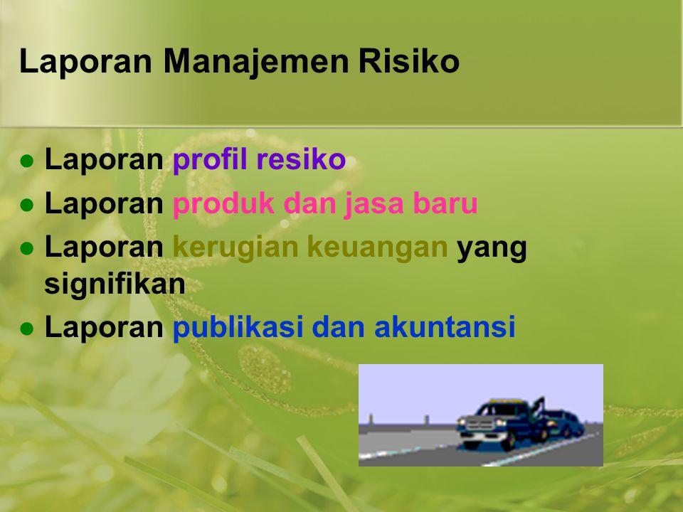 Laporan Manajemen Risiko  Laporan profil resiko  Laporan produk dan jasa baru  Laporan kerugian keuangan yang signifikan  Laporan publikasi dan ak