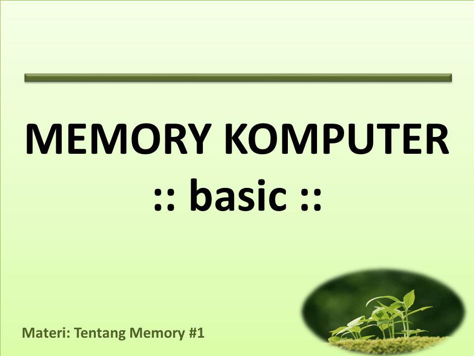 Materi: Tentang Memory #1 MEMORY KOMPUTER :: basic ::