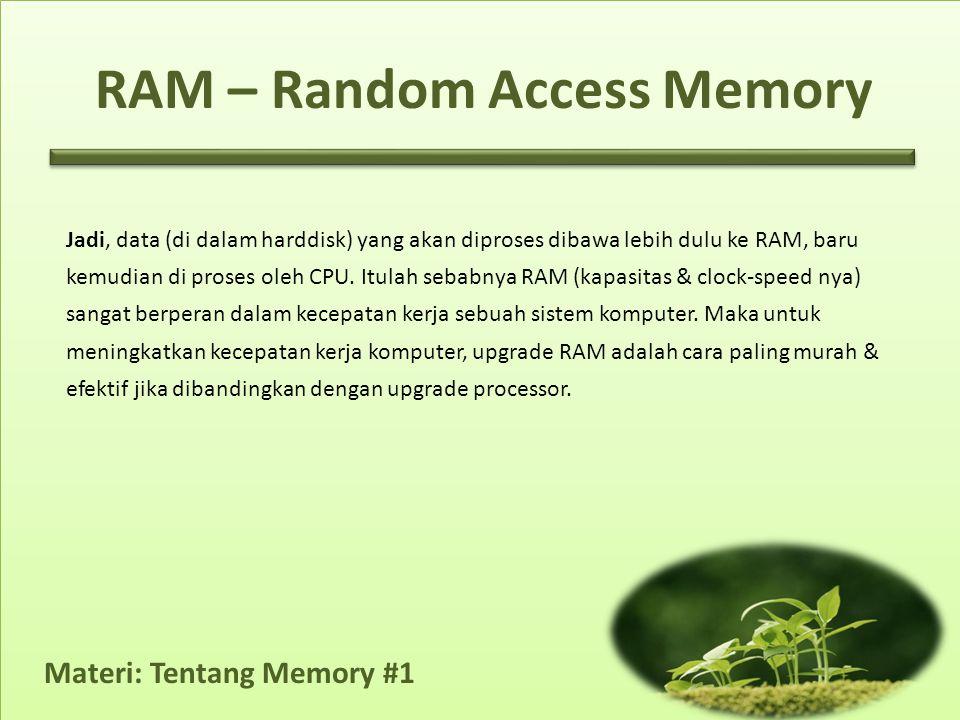 Materi: Tentang Memory #1 Jadi, data (di dalam harddisk) yang akan diproses dibawa lebih dulu ke RAM, baru kemudian di proses oleh CPU.