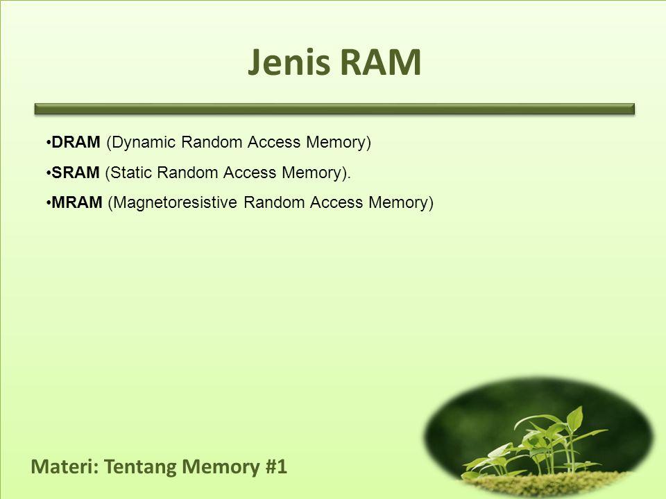 Materi: Tentang Memory #1 Jenis RAM •DRAM (Dynamic Random Access Memory) •SRAM (Static Random Access Memory).